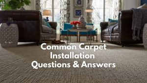 Common carpet installation questions and answers